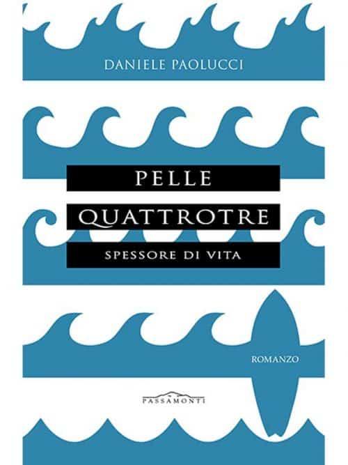 copertina PELLEQUATTROTRE.SPESSORE DI VITA libro sul surf e sulla vita scritto da daniele paolucci